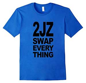 2JZ Swap Everything tshirt